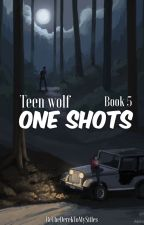 Teen Wolf One Shots - Book 5 by BeTheSammyToMyDean