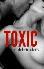 TOXIC (#Wattys2016) by pulchritude69