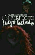 Un Perfecto Fuego Helado  [Jarida/Mericcup] by GuerreraRohirrim