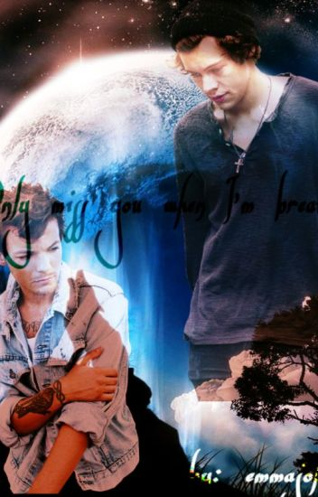 """Only miss you when I'm breathing"" ILarry StylinsonI AU a/b/o"