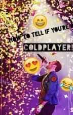 15 Ways To Tell If You're A Coldplayer by coldplayer4rever