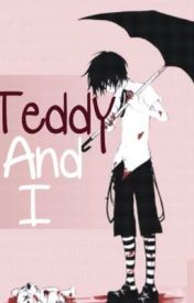 Teddy And I by Xx-Ender-Kitty-xX
