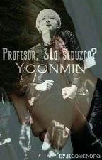 Profesor ¿Lo Seduzco? [YoonMin] BTS by KookieNona