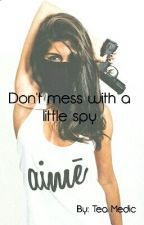 Don't Mess With A Little Spy (#Wattys2016) by TeaMedic