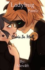 Paris In Hell (Miraculous Ladybug Fanfic) by Alex3440