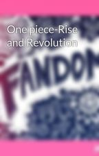 One piece-Rise and Revolution by iloveonepiece97