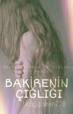 BAKİRENİN ÇIĞLIĞI -Tamamlandı- by babyqueen776