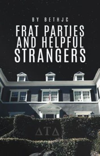 Frat Parties and Helpful Strangers (Lauren/You)