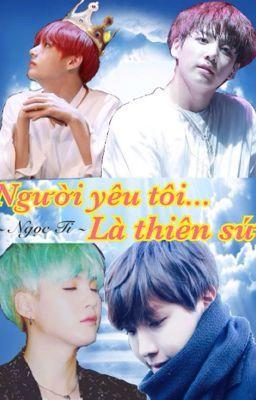 Đọc truyện [LONGFIC] [TaeKook/VKook] [SuBie/HopeGa] [H] Người yêu tôi... Là thiên sứ