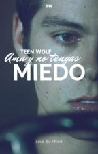 Ama y no tengas miedo [1] ; TEEN WOLF by anapillow