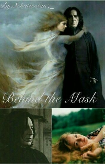 Behind the Mask || FF Severus Snape