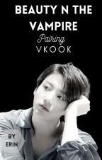 Beauty N The Vampire• Vkook[On Hold] by ErinJungkookie