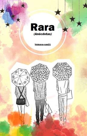 Rara (Anécdotas)  by Vuinasu-san21