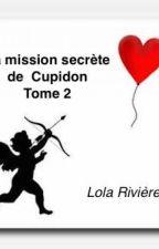 La mission secrète de Cupidon - Tome 2 by lolariviere0108