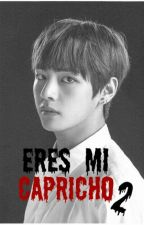 Eres mi capricho #2 》fanfic by bernith