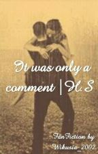 It was only a comment |H.S ||ZAWIESZONE by MrsMe94