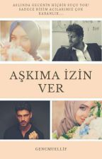 AŞKIMA İZİN VER #WATTYS2017 by NurKaymaz65