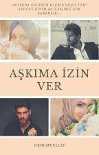 AŞKIMA İZİN VER  by NurKaymaz65