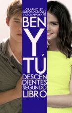 Ben Y Tu Descendientes - Segundo Libro PAUSADA by EnchantixGirl187