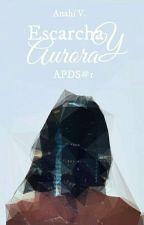 Escarcha Y Aurora © (APDS #1) by CrazyByTheWay