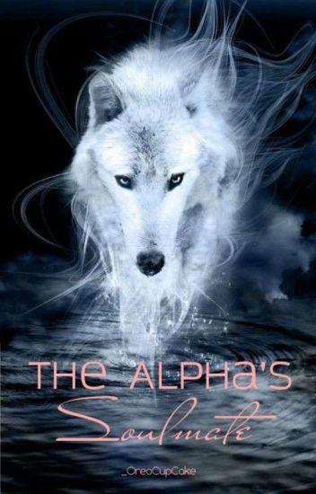 The Alpha's Soulmate #Wattys2017