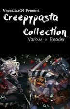 Creepypasta Collection  by Vessalius04