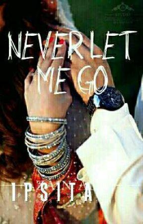 Never Let Me Go (Unedited) by ipsita_roy