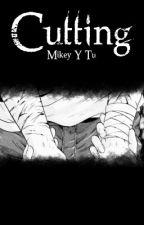 Cutting [Mikey Y Tu] [FINALIZADA]  by -DukeOfV3NoMania-