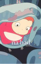 na bad [rants] by awrora_