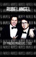~Rubelangel Una Historia De Amor~[Cancelada Y Editando] by MadremiaguillixD