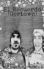 El Recuerdo (Gertown) by youtuberslove3