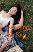Assuming Ka Kasi !! (ST- Completed!) by iloveuso