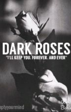 Dark Roses #Wattys2018 by Emptyyourmind