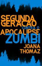 Segunda Geração Contra O Apocalipse Zumbi (Concluído) by JoanaThomaz