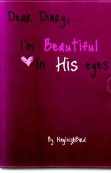 Dear Diary, I'm Beautiful In His Eyes