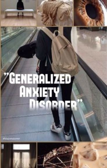 """Generalized Anxiety Disorder"" by blahwatever"