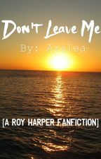 Don't Leave Me (A Roy Harper Fanfiction) by AzaleaSS