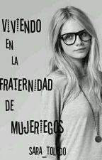 Viviendo En La Fraternidad De Mujeriegos #VELFDM1 by Sara_Toledo