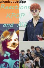 Reaction Kpop et Moi by aliendstructrgrlpp