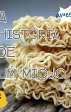 A História de Um Miojo by JujuUnicorniaKpopper