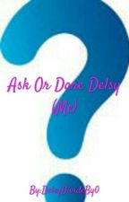 Ask Or Dare Delsy (Me) by DelsyDivideBy0
