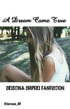 A Dream Come True||Cristina Chiperi FanFiction #Wattys2016 by Chiaraaa_03