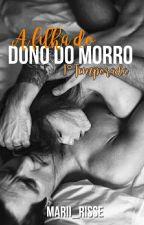 A Filha Do Dono Do Morro by Marii_Risse