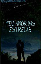 Meu Amor Das Estrelas  by GiuliaOliveira546