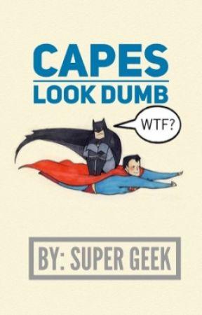 Capes Look Dumb by -comics
