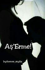 Aş'Erme! ~ [İlk Kitap]  by Forever_Stydia