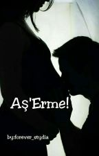 Aş'Erme! by Forever_Stydia