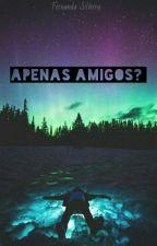 Apenas amigos? (#Wattys2016) by fesilveira__