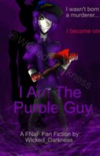 I Am The Purple Guy (A FNaF Fanfic)((HIATUS AT THE MOMENT)) by Wicked_Darkness