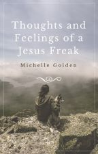 Thoughts and Feelings of a Jesus Freak by MichelleGolden